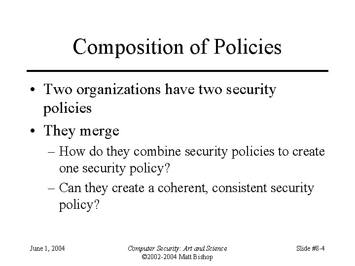 Composition of Policies • Two organizations have two security policies • They merge –