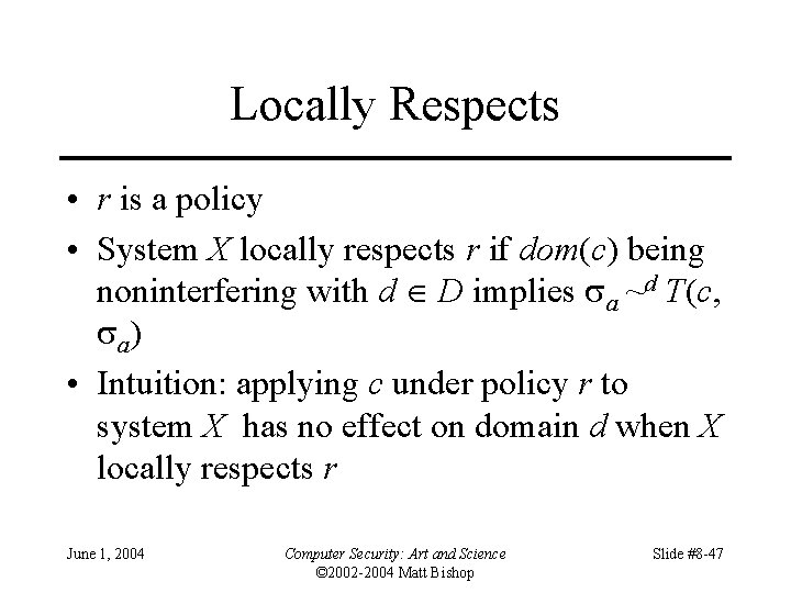 Locally Respects • r is a policy • System X locally respects r if