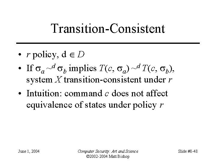 Transition-Consistent • r policy, d D • If a ~d b implies T(c, a)