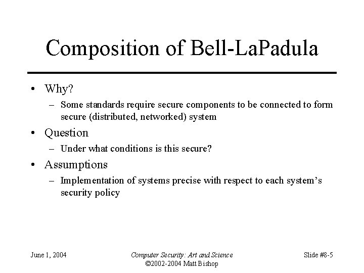 Composition of Bell-La. Padula • Why? – Some standards require secure components to be