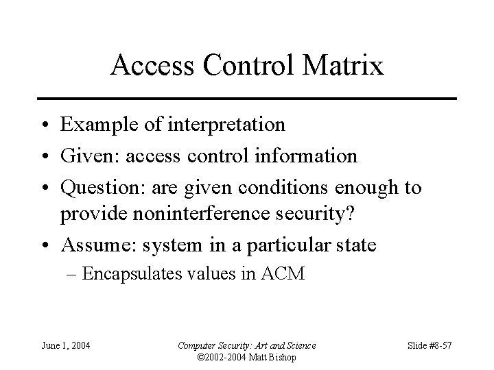 Access Control Matrix • Example of interpretation • Given: access control information • Question: