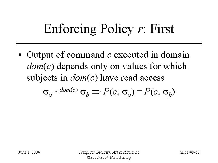 Enforcing Policy r: First • Output of command c executed in domain dom(c) depends
