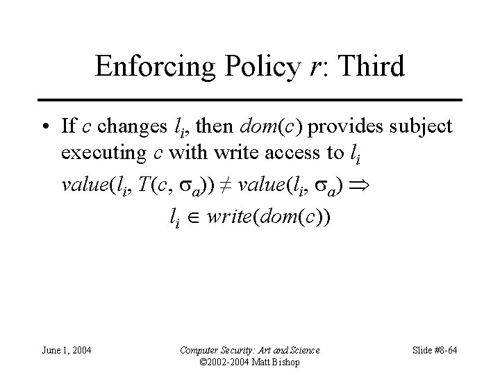 Enforcing Policy r: Third • If c changes li, then dom(c) provides subject executing