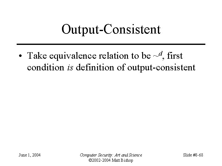Output-Consistent • Take equivalence relation to be ~d, first condition is definition of output-consistent