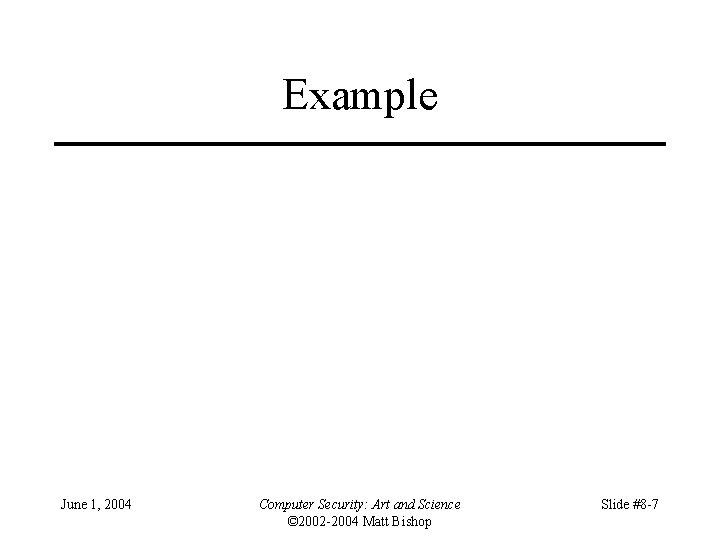 Example June 1, 2004 Computer Security: Art and Science © 2002 -2004 Matt Bishop