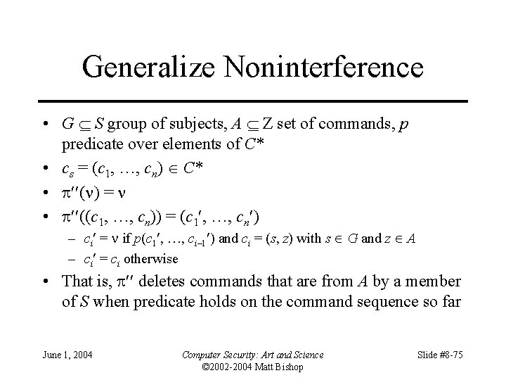 Generalize Noninterference • G S group of subjects, A Z set of commands, p