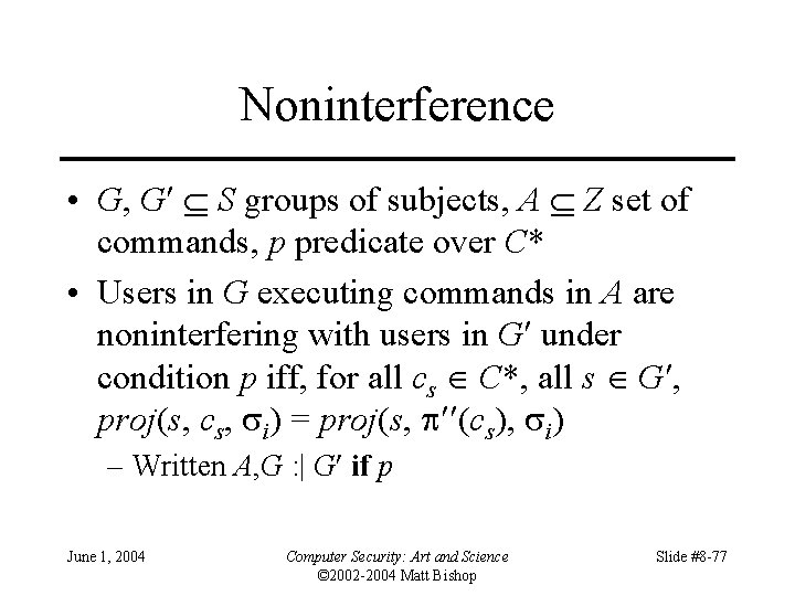 Noninterference • G, G S groups of subjects, A Z set of commands, p