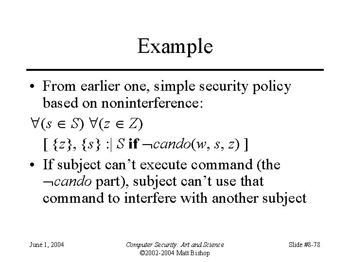 Example • From earlier one, simple security policy based on noninterference: (s S) (z