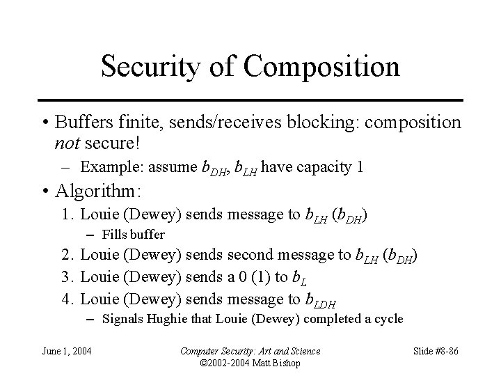 Security of Composition • Buffers finite, sends/receives blocking: composition not secure! – Example: assume