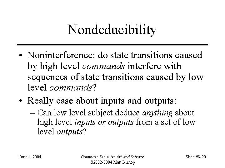 Nondeducibility • Noninterference: do state transitions caused by high level commands interfere with sequences