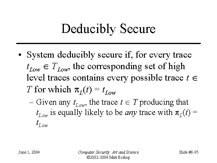 Deducibly Secure • System deducibly secure if, for every trace t. Low TLow, the
