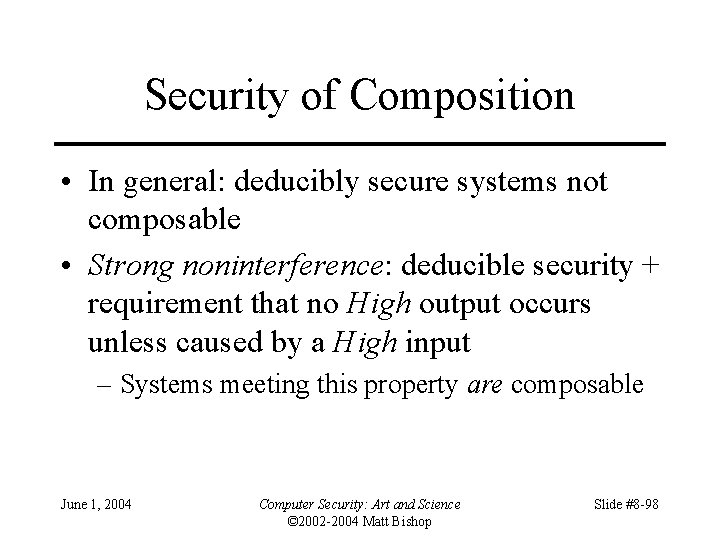 Security of Composition • In general: deducibly secure systems not composable • Strong noninterference: