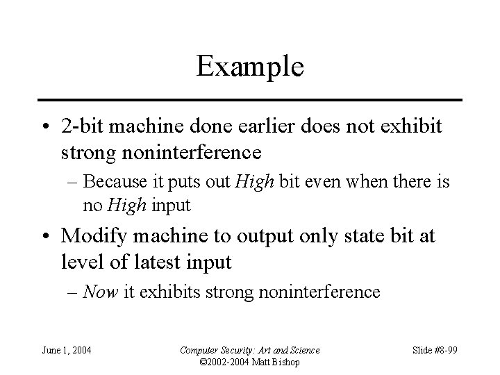Example • 2 -bit machine done earlier does not exhibit strong noninterference – Because