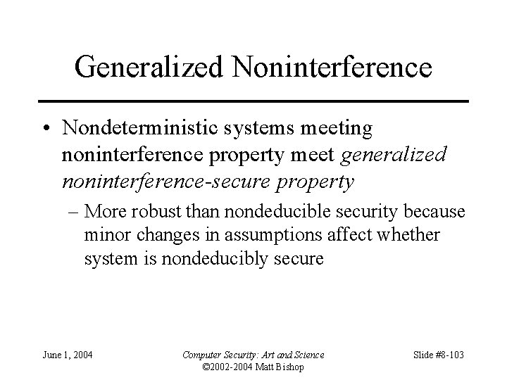 Generalized Noninterference • Nondeterministic systems meeting noninterference property meet generalized noninterference-secure property – More