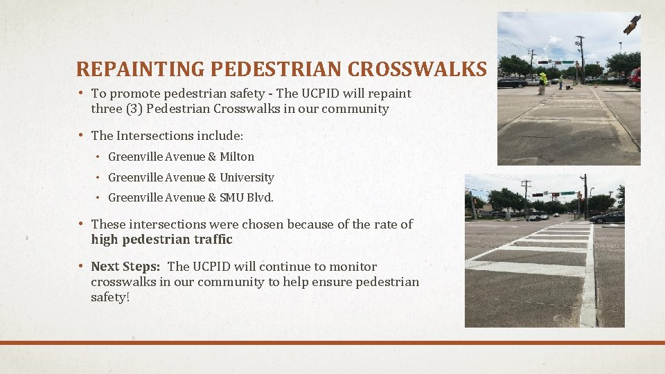 REPAINTING PEDESTRIAN CROSSWALKS • To promote pedestrian safety - The UCPID will repaint three