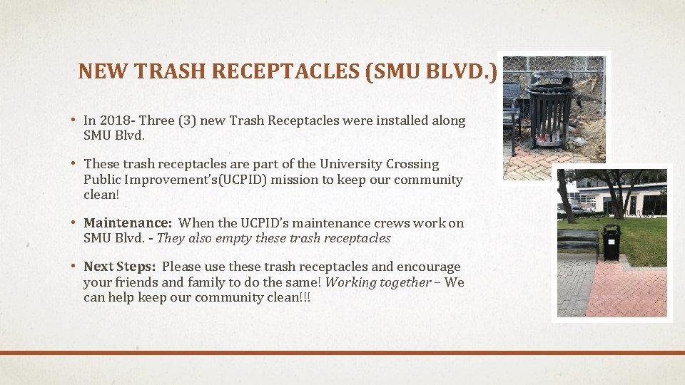 NEW TRASH RECEPTACLES (SMU BLVD. ) • In 2018 - Three (3) new Trash