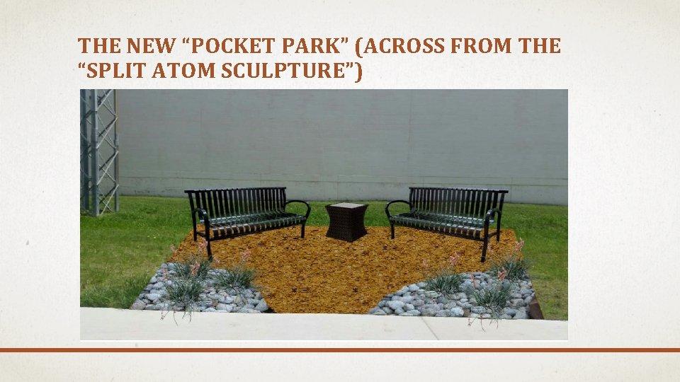 "THE NEW ""POCKET PARK"" (ACROSS FROM THE ""SPLIT ATOM SCULPTURE"")"