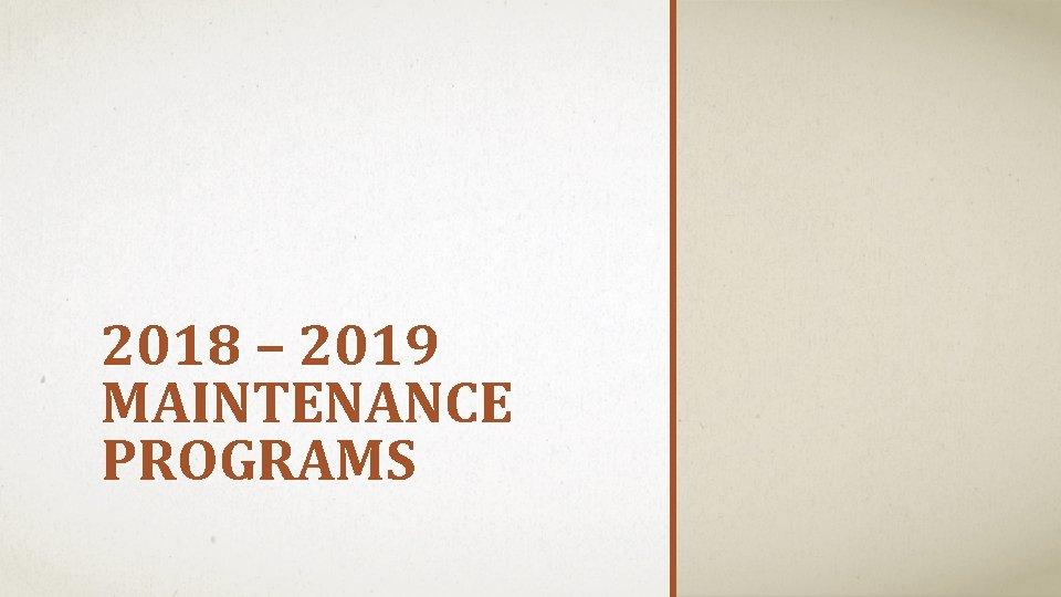 2018 – 2019 MAINTENANCE PROGRAMS