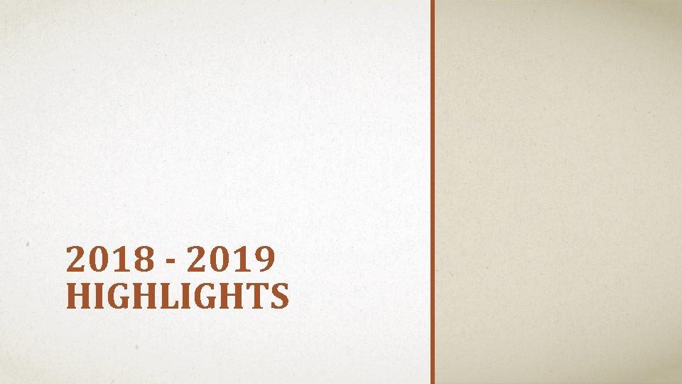 2018 - 2019 HIGHLIGHTS