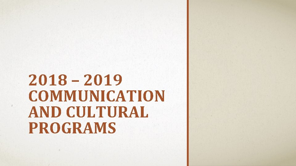 2018 – 2019 COMMUNICATION AND CULTURAL PROGRAMS