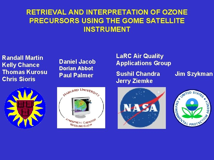 RETRIEVAL AND INTERPRETATION OF OZONE PRECURSORS USING THE GOME SATELLITE INSTRUMENT Randall Martin Kelly