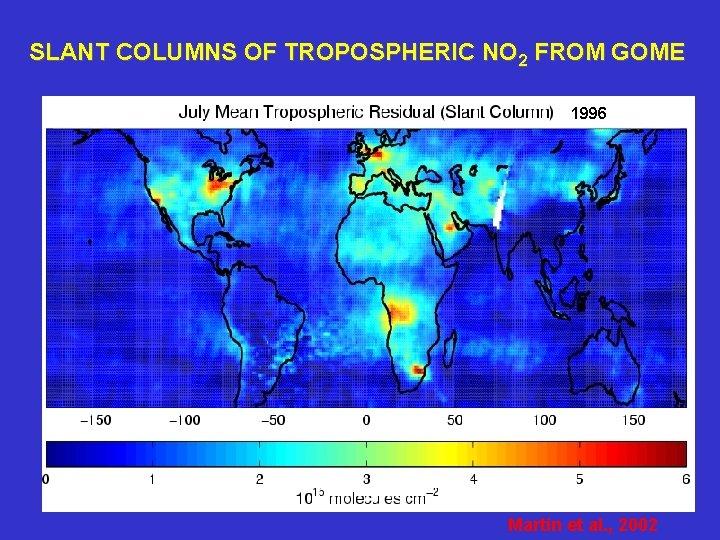 SLANT COLUMNS OF TROPOSPHERIC NO 2 FROM GOME 1996 Martin et al. , 2002