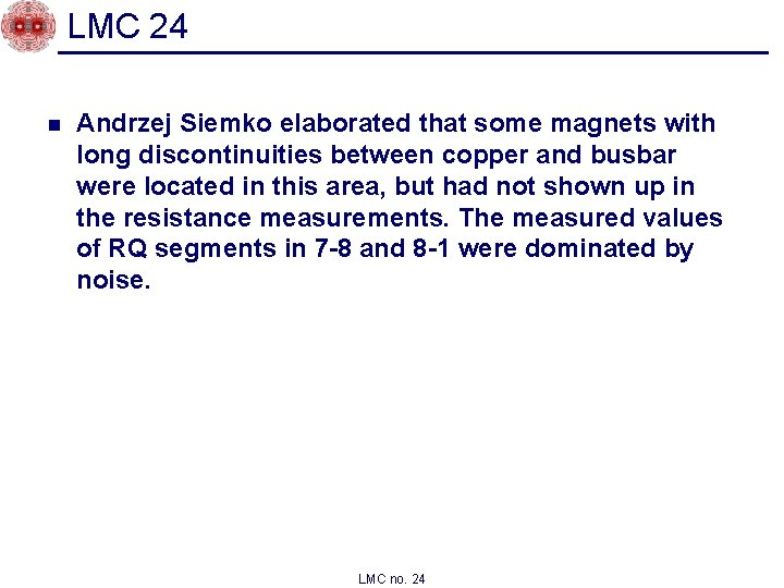 LMC 24 n Andrzej Siemko elaborated that some magnets with long discontinuities between copper