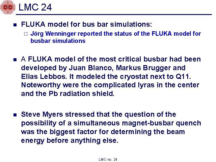 LMC 24 n FLUKA model for bus bar simulations: ¨ Jörg Wenninger reported the
