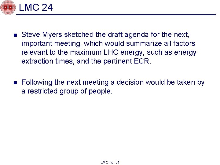 LMC 24 n Steve Myers sketched the draft agenda for the next, important meeting,