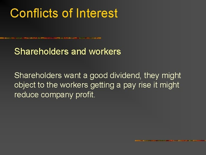 Conflicts of Interest Shareholders and workers Shareholders want a good dividend, they might object