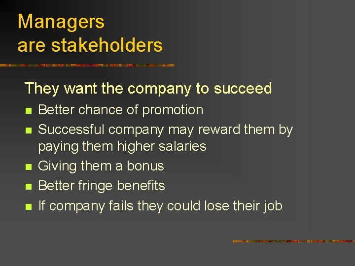 Managers are stakeholders They want the company to succeed n n n Better chance
