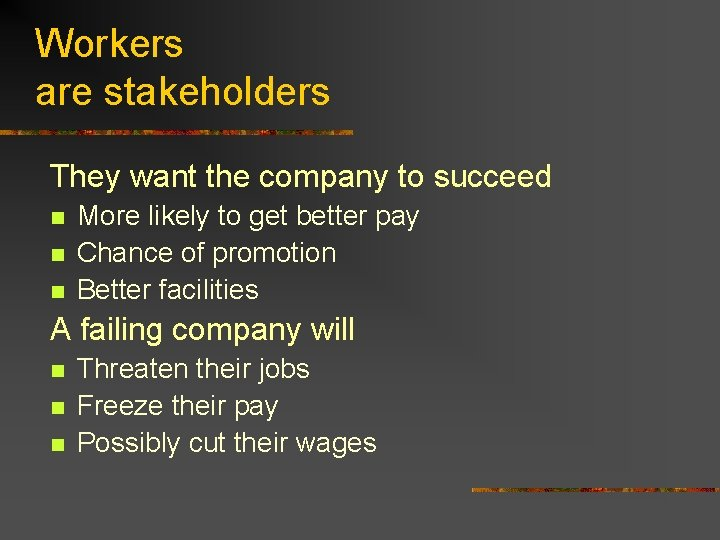 Workers are stakeholders They want the company to succeed n n n More likely