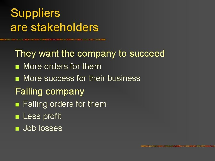 Suppliers are stakeholders They want the company to succeed n n More orders for
