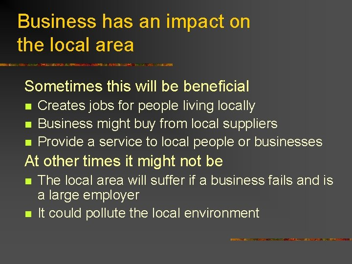 Business has an impact on the local area Sometimes this will be beneficial n
