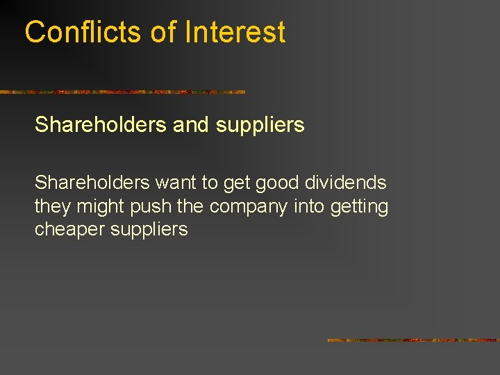 Conflicts of Interest Shareholders and suppliers Shareholders want to get good dividends they might