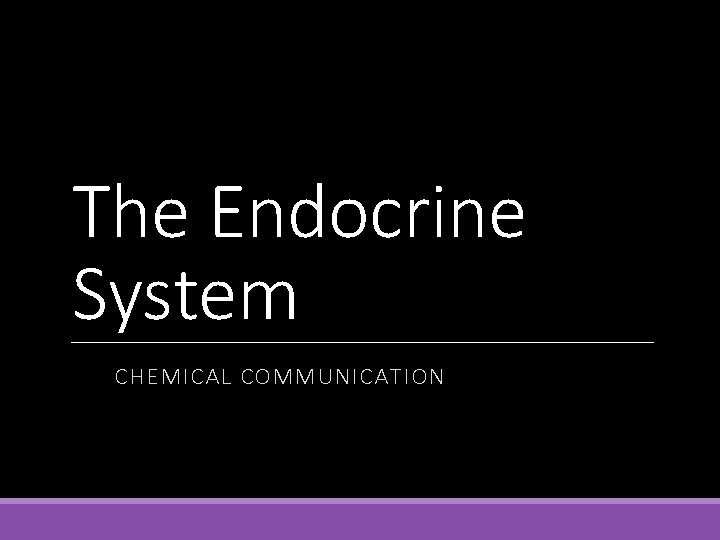 The Endocrine System CHEMICAL COMMUNICATION