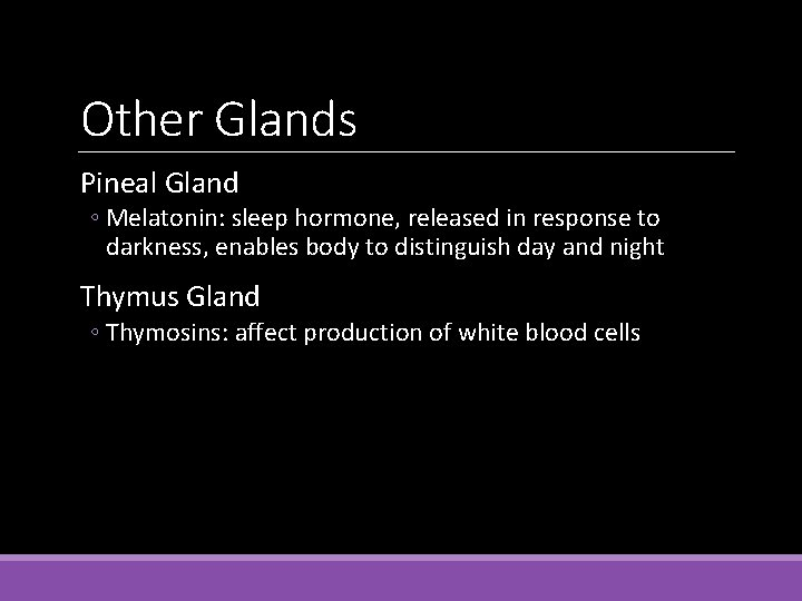 Other Glands Pineal Gland ◦ Melatonin: sleep hormone, released in response to darkness, enables
