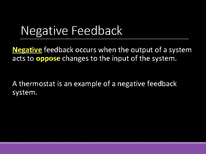 Negative Feedback Negative feedback occurs when the output of a system acts to oppose