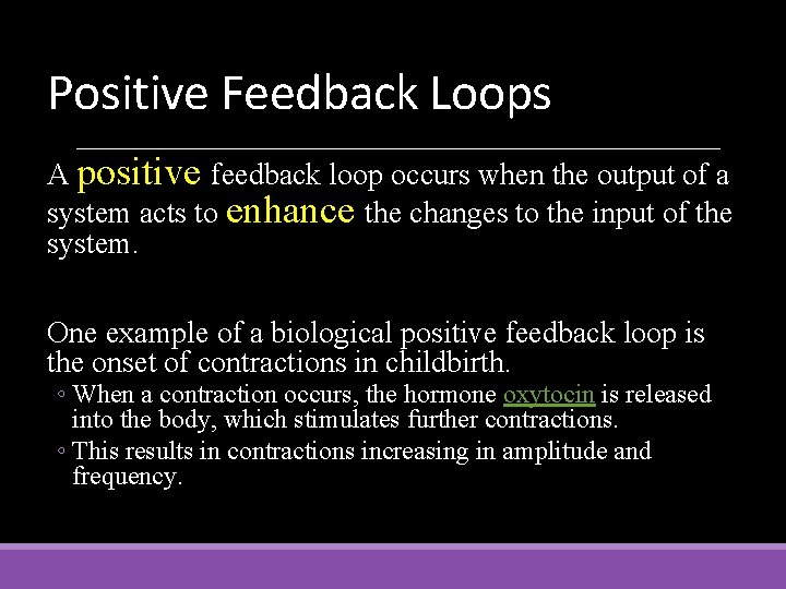 Positive Feedback Loops A positive feedback loop occurs when the output of a system