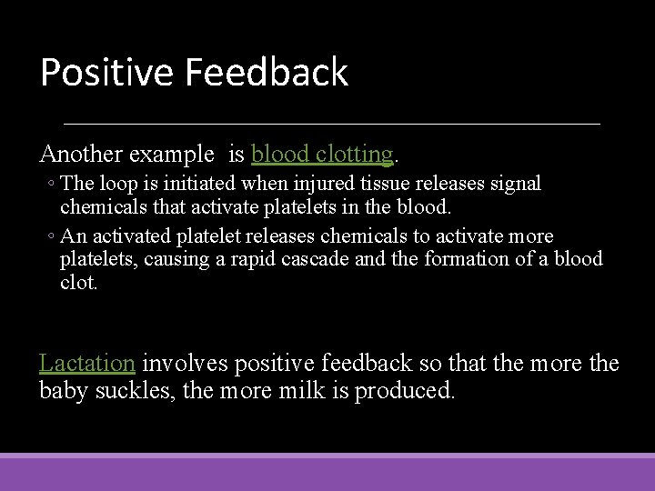 Positive Feedback Another example is blood clotting. ◦ The loop is initiated when injured