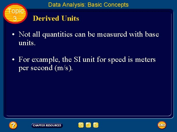 Topic 3 Data Analysis: Basic Concepts Derived Units • Not all quantities can be