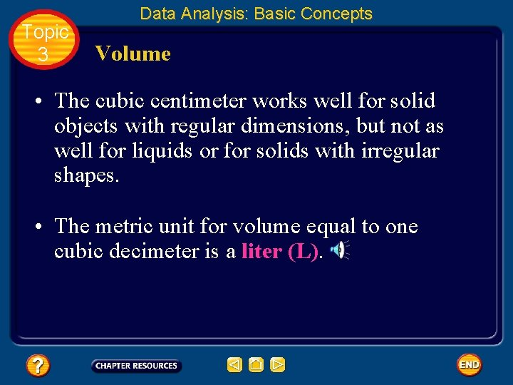 Topic 3 Data Analysis: Basic Concepts Volume • The cubic centimeter works well for