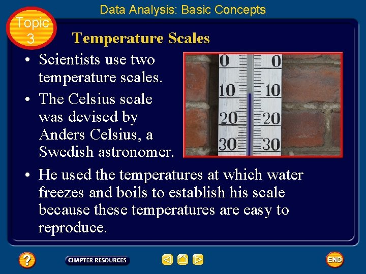 Topic 3 Data Analysis: Basic Concepts Temperature Scales • Scientists use two temperature scales.