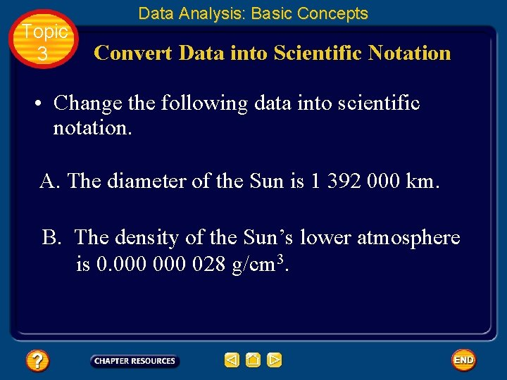 Topic 3 Data Analysis: Basic Concepts Convert Data into Scientific Notation • Change the