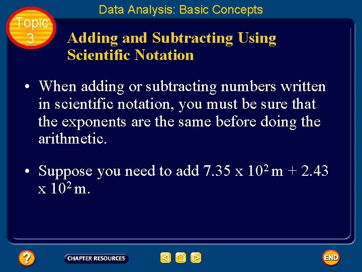 Topic 3 Data Analysis: Basic Concepts Adding and Subtracting Using Scientific Notation • When