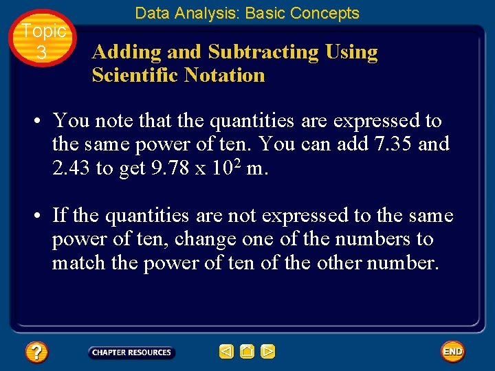 Topic 3 Data Analysis: Basic Concepts Adding and Subtracting Using Scientific Notation • You
