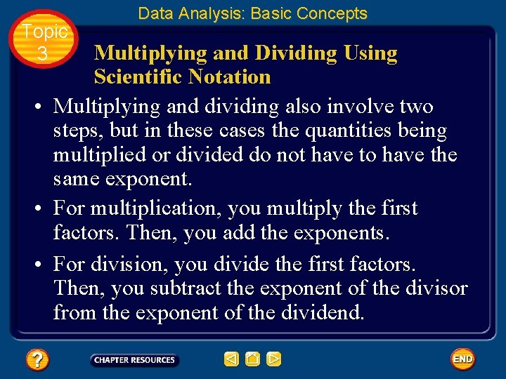 Topic 3 Data Analysis: Basic Concepts Multiplying and Dividing Using Scientific Notation • Multiplying