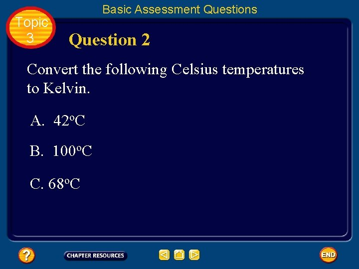 Topic 3 Basic Assessment Questions Question 2 Convert the following Celsius temperatures to Kelvin.