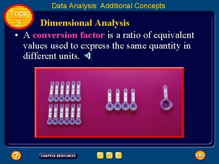 Topic 3 Data Analysis: Additional Concepts Dimensional Analysis • A conversion factor is a