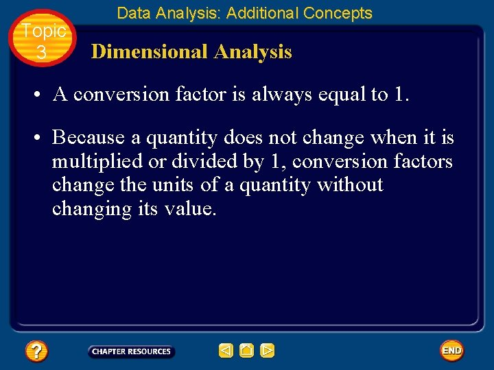 Topic 3 Data Analysis: Additional Concepts Dimensional Analysis • A conversion factor is always